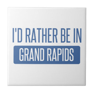 I'd rather be in Grand Rapids Tiles