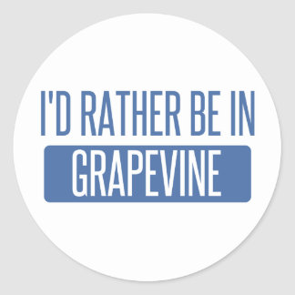 I'd rather be in Grapevine Classic Round Sticker