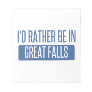 I'd rather be in Great Falls Notepad