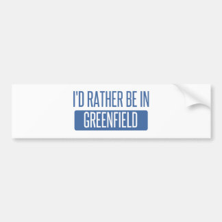 I'd rather be in Greenfield Bumper Sticker