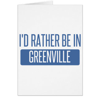 I'd rather be in Greenville NC Card