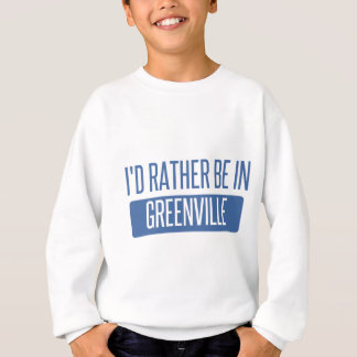 I'd rather be in Greenville NC Sweatshirt