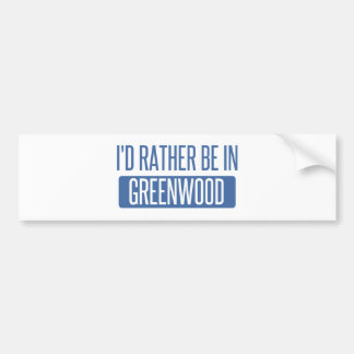 I'd rather be in Greenwood Bumper Sticker