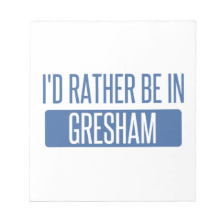 I'd rather be in Gresham Notepad