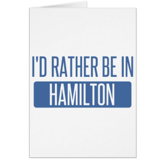 I'd rather be in Hamilton Card