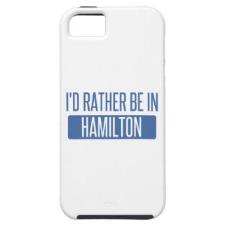 I'd rather be in Hamilton Case For The iPhone 5