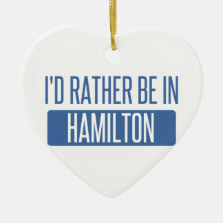 I'd rather be in Hamilton Ceramic Heart Ornament