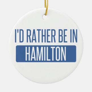 I'd rather be in Hamilton Ceramic Ornament