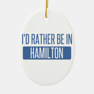 I'd rather be in Hamilton Ceramic Oval Ornament