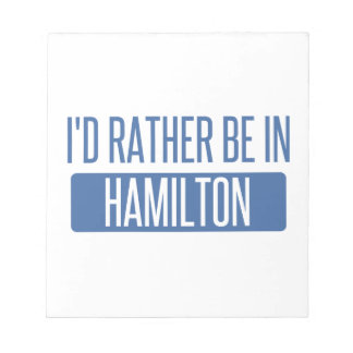 I'd rather be in Hamilton Notepad
