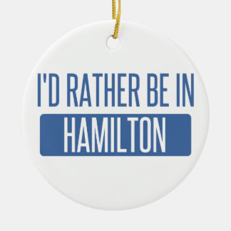 I'd rather be in Hamilton Round Ceramic Ornament