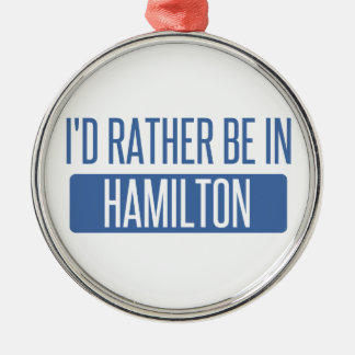 I'd rather be in Hamilton Silver-Colored Round Ornament