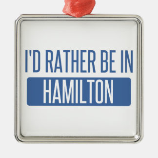 I'd rather be in Hamilton Silver-Colored Square Ornament