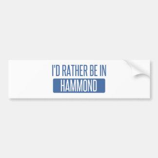 I'd rather be in Hammond Bumper Sticker