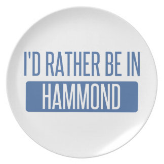 I'd rather be in Hammond Plate