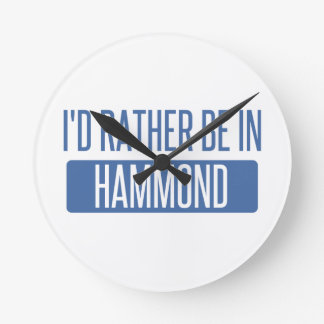 I'd rather be in Hammond Round Clock
