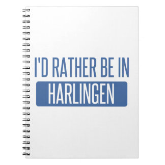 I'd rather be in Harlingen Spiral Notebook
