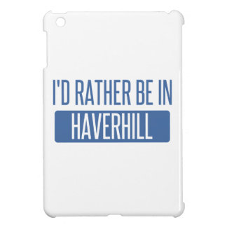 I'd rather be in Haverhill Case For The iPad Mini