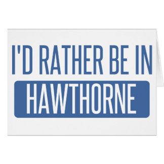 I'd rather be in Hawthorne Card
