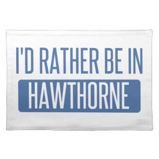 I'd rather be in Hawthorne Placemat