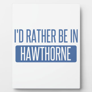 I'd rather be in Hawthorne Plaque