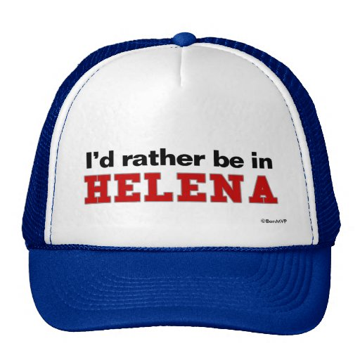 I'd Rather Be In Helena Hat