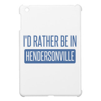 I'd rather be in Hendersonville iPad Mini Cover
