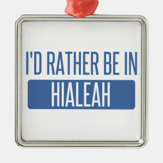 I'd rather be in Hialeah Metal Ornament