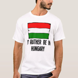 I'd Rather Be In Hungary T-Shirt
