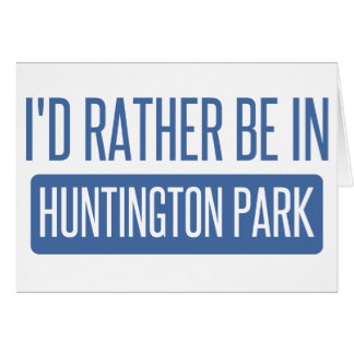 I'd rather be in Huntington Park Card