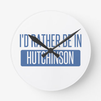 I'd rather be in Hutchinson Round Clock