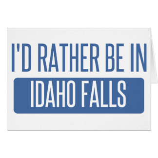 I'd rather be in Idaho Falls Card