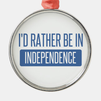 I'd rather be in Independence Silver-Colored Round Ornament