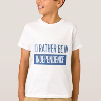 I'd rather be in Independence T-Shirt