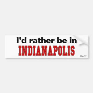 I'd Rather Be In Indianapolis Bumper Sticker