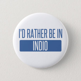 I'd rather be in Indio 2 Inch Round Button