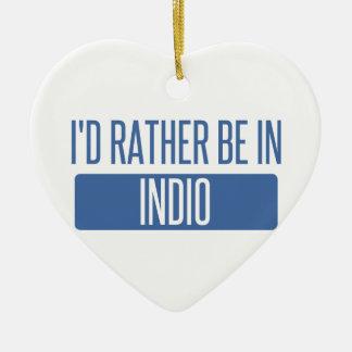 I'd rather be in Indio Ceramic Ornament