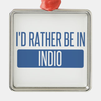 I'd rather be in Indio Metal Ornament