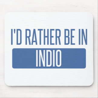 I'd rather be in Indio Mouse Pad