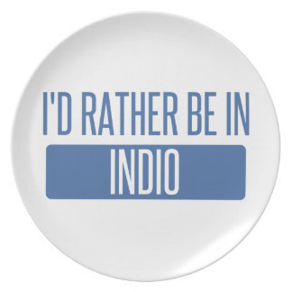 I'd rather be in Indio Plate