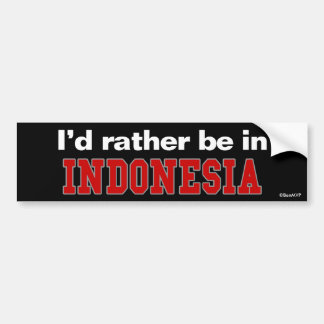 I'd Rather Be In Indonesia Bumper Sticker