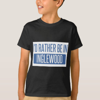 I'd rather be in Inglewood T-Shirt