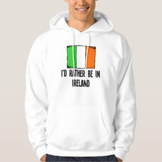 I'd Rather Be In Ireland Hoodie