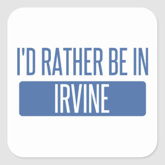 I'd rather be in Irvine Square Sticker