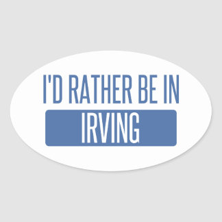 I'd rather be in Irving Oval Sticker