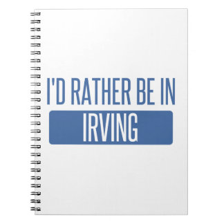 I'd rather be in Irving Spiral Notebook