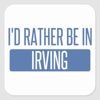 I'd rather be in Irving Square Sticker