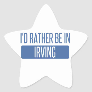 I'd rather be in Irving Star Sticker
