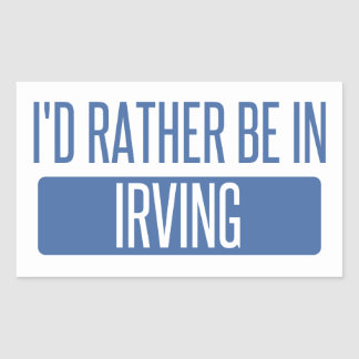 I'd rather be in Irving Sticker
