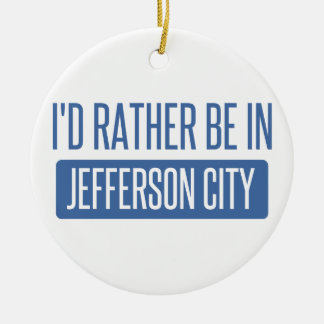 I'd rather be in Jefferson City Ceramic Ornament